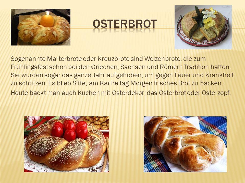 Sogenannte Marterbrote oder Kreuzbrote sind Weizenbrote, die zum Frühlingsfest schon bei den Griechen, Sachsen und Römern Tradition hatten. Sie wurden