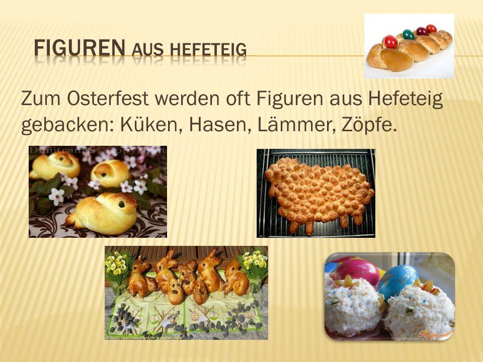 Zum Osterfest werden oft Figuren aus Hefeteig gebacken: Küken, Hasen, Lämmer, Zöpfe.