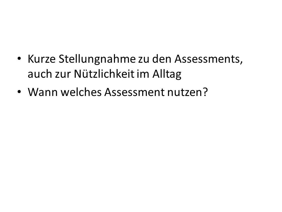 Kurze Stellungnahme zu den Assessments, auch zur Nützlichkeit im Alltag Wann welches Assessment nutzen?