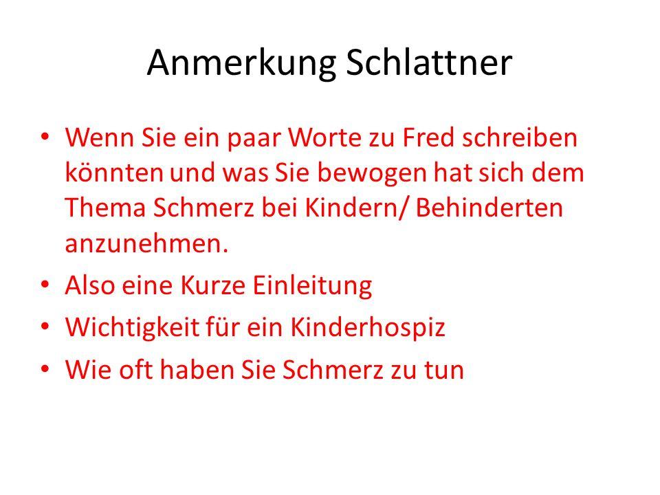 Anmerkung Schlattner Wenn Sie ein paar Worte zu Fred schreiben könnten und was Sie bewogen hat sich dem Thema Schmerz bei Kindern/ Behinderten anzuneh