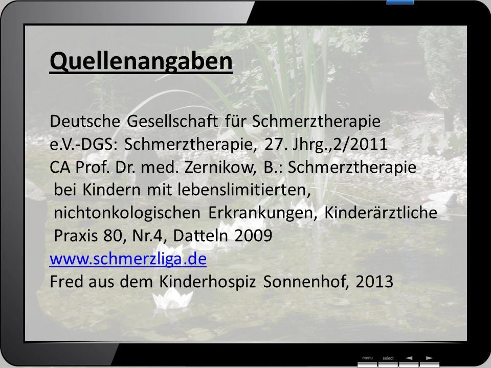 Quellenangaben Deutsche Gesellschaft für Schmerztherapie e.V.-DGS: Schmerztherapie, 27. Jhrg.,2/2011 CA Prof. Dr. med. Zernikow, B.: Schmerztherapie b