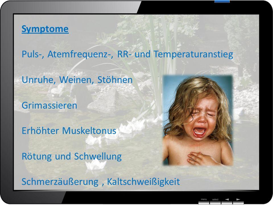 Symptome Puls-, Atemfrequenz-, RR- und Temperaturanstieg Unruhe, Weinen, Stöhnen Grimassieren Erhöhter Muskeltonus Rötung und Schwellung Schmerzäußeru