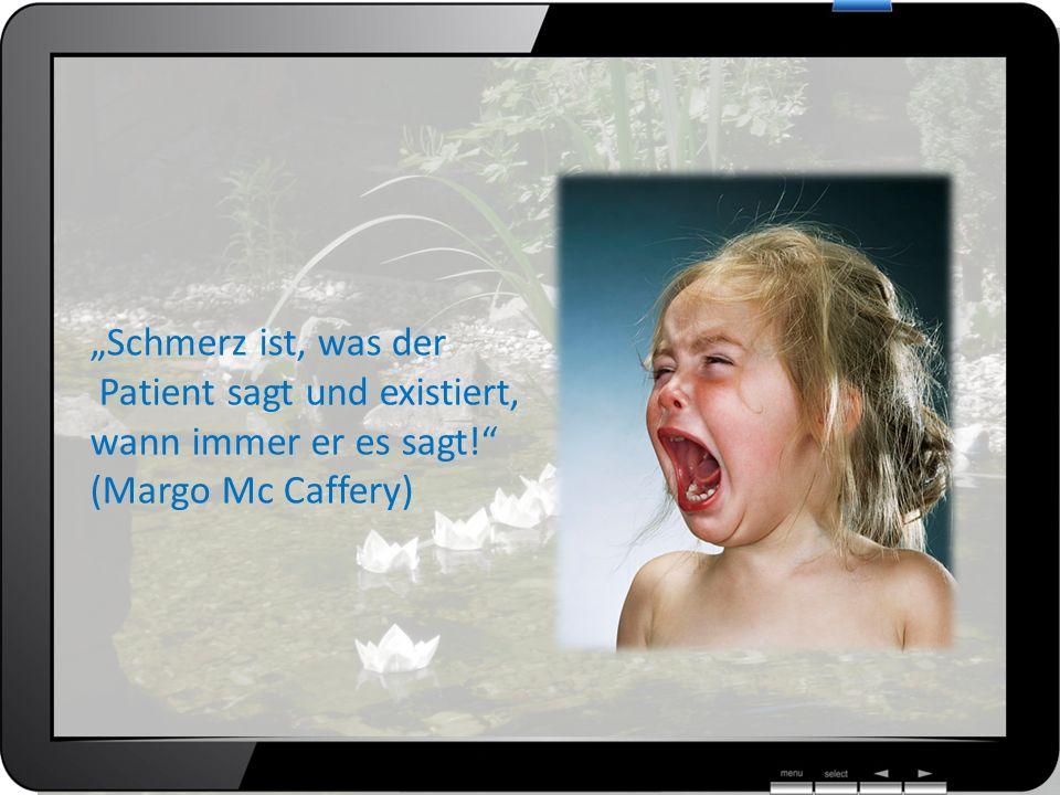 Schmerz ist, was der Patient sagt und existiert, wann immer er es sagt! (Margo Mc Caffery)