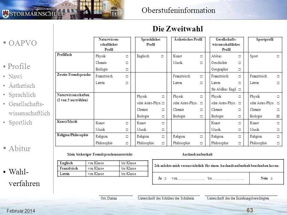 OAPVO Profile Nawi Ästhetisch Sprachlich Gesellschafts- wissenschaftlich Sportlich Abitur Wahl- verfahren Oberstufeninformation Geben Sie Ihren Wahlzettel bitte bis zum 28.März bei Ihrem/Ihrer Klassenlehrer/in oder bei der Oberstufenleitung ab.