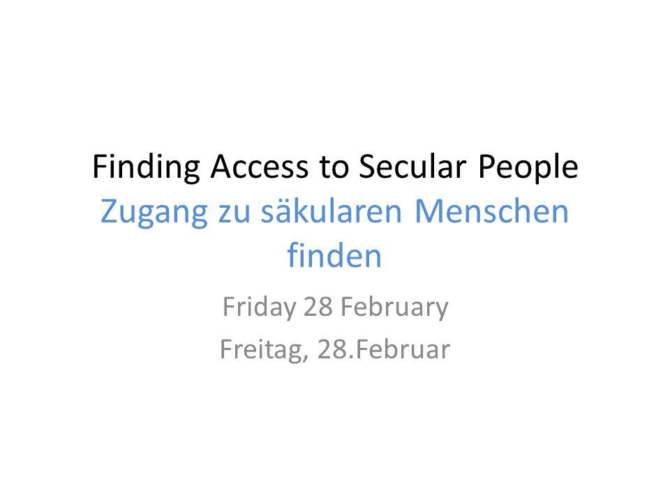 Finding Access to Secular People Zugang zu säkularen Menschen finden Friday 28 February Freitag, 28.Februar