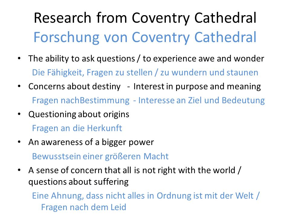 Research from Coventry Cathedral Forschung von Coventry Cathedral The ability to ask questions / to experience awe and wonder Die Fähigkeit, Fragen zu