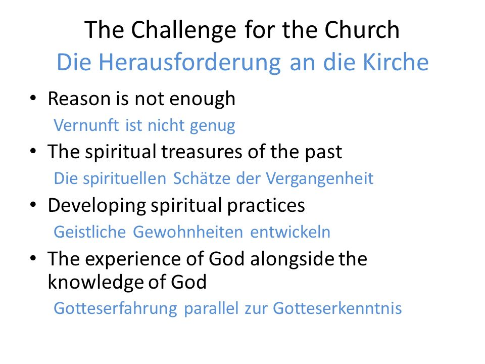 The Challenge for the Church Die Herausforderung an die Kirche Reason is not enough Vernunft ist nicht genug The spiritual treasures of the past Die s