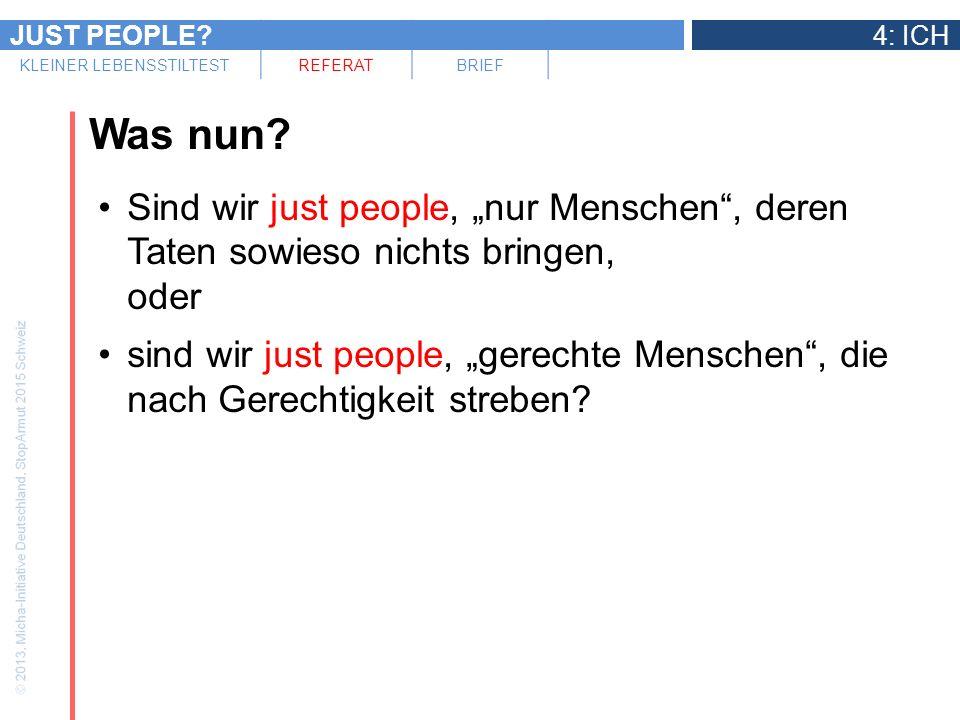 JUST PEOPLE?4: ICH KLEINER LEBENSSTILTESTREFERATBRIEF Was nun? Sind wir just people, nur Menschen, deren Taten sowieso nichts bringen, oder sind wir j