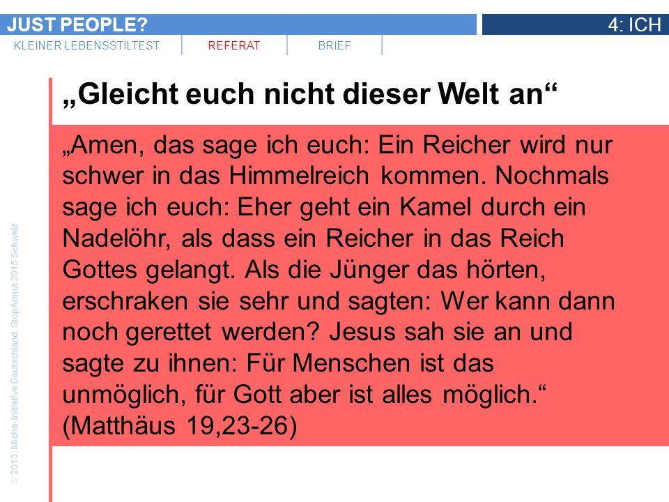 JUST PEOPLE?4: ICH KLEINER LEBENSSTILTESTREFERATBRIEF Gleicht euch nicht dieser Welt an Amen, das sage ich euch: Ein Reicher wird nur schwer in das Hi