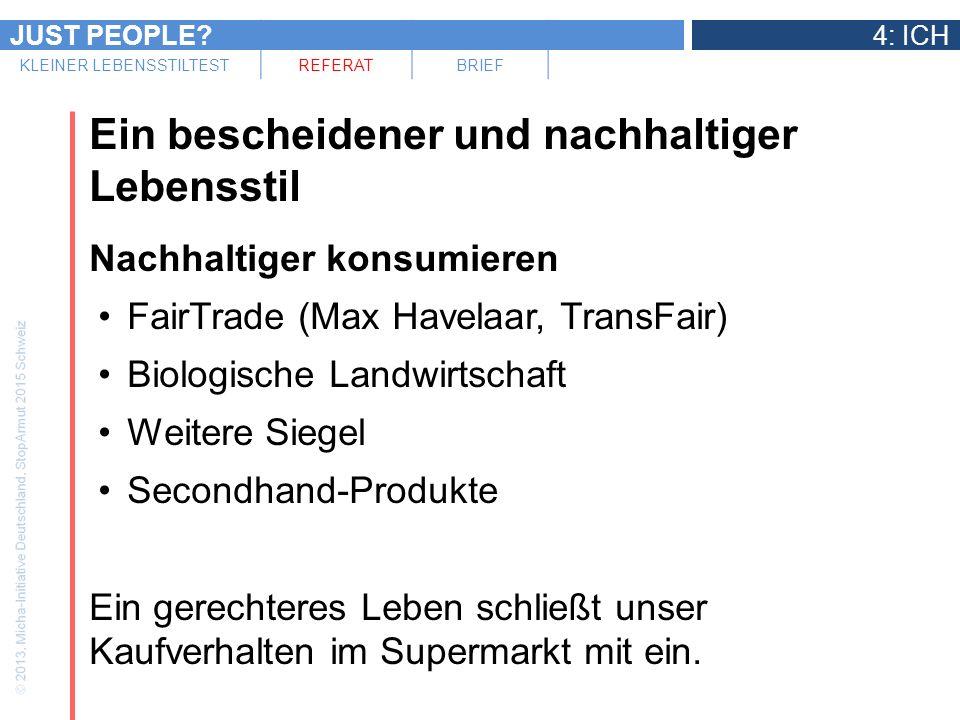 JUST PEOPLE?4: ICH KLEINER LEBENSSTILTESTREFERATBRIEF Ein bescheidener und nachhaltiger Lebensstil Nachhaltiger konsumieren FairTrade (Max Havelaar, T