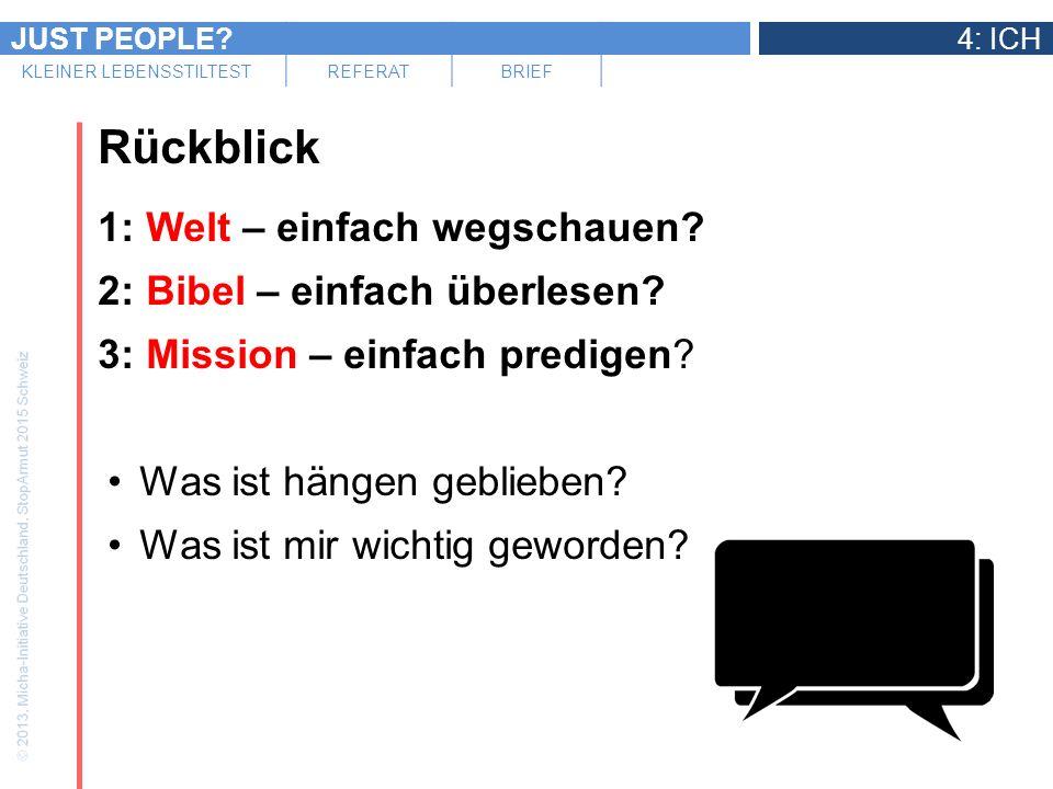 JUST PEOPLE?4: ICH KLEINER LEBENSSTILTESTREFERATBRIEF Rückblick 1: Welt – einfach wegschauen? 2: Bibel – einfach überlesen? 3: Mission – einfach predi