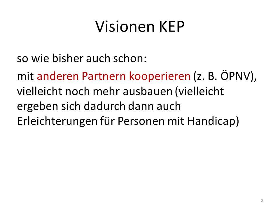 Visionen KEP so wie bisher auch schon: mit anderen Partnern kooperieren (z. B. ÖPNV), vielleicht noch mehr ausbauen (vielleicht ergeben sich dadurch d