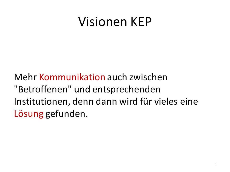 Visionen KEP Mehr Kommunikation auch zwischen Betroffenen und entsprechenden Institutionen, denn dann wird für vieles eine Lösung gefunden.