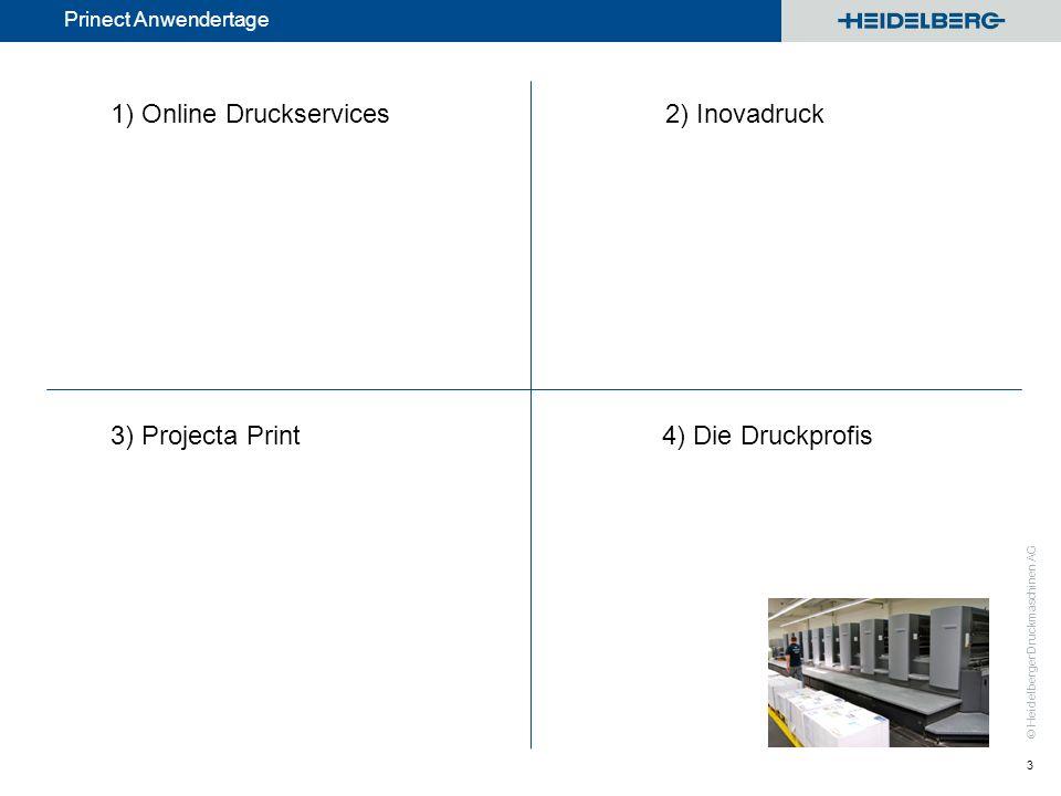 © Heidelberger Druckmaschinen AG Prinect Anwendertage 3 1) Online Druckservices2) Inovadruck 3) Projecta Print4) Die Druckprofis