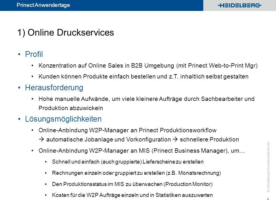 © Heidelberger Druckmaschinen AG Prinect Anwendertage 1) Online Druckservices Profil Konzentration auf Online Sales in B2B Umgebung (mit Prinect Web-to-Print Mgr) Kunden können Produkte einfach bestellen und z.T.