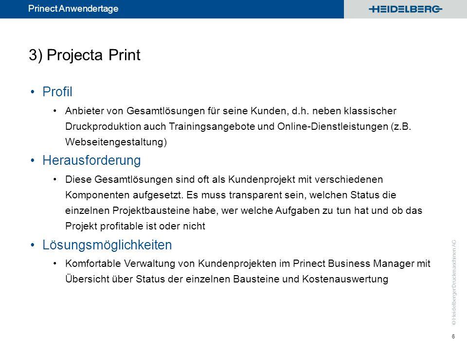 © Heidelberger Druckmaschinen AG Prinect Anwendertage 3) Projecta Print Profil Anbieter von Gesamtlösungen für seine Kunden, d.h. neben klassischer Dr