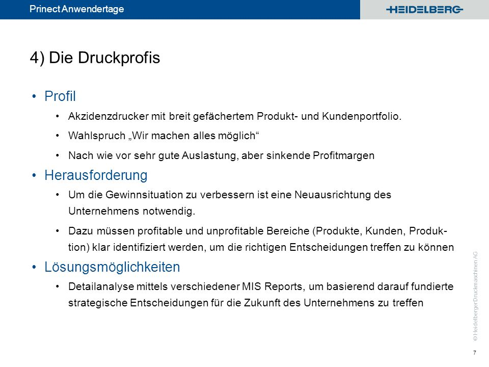 © Heidelberger Druckmaschinen AG Prinect Anwendertage 4) Die Druckprofis Profil Akzidenzdrucker mit breit gefächertem Produkt- und Kundenportfolio.