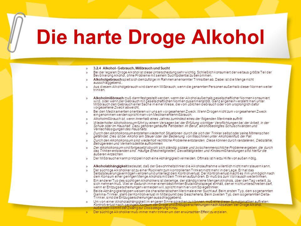 Die harte Droge Alkohol »3.2.4 Alkohol- Gebrauch, Mißbrauch und Sucht »Bei der legalen Droge Alkohol ist diese Unterscheidung sehr wichtig.