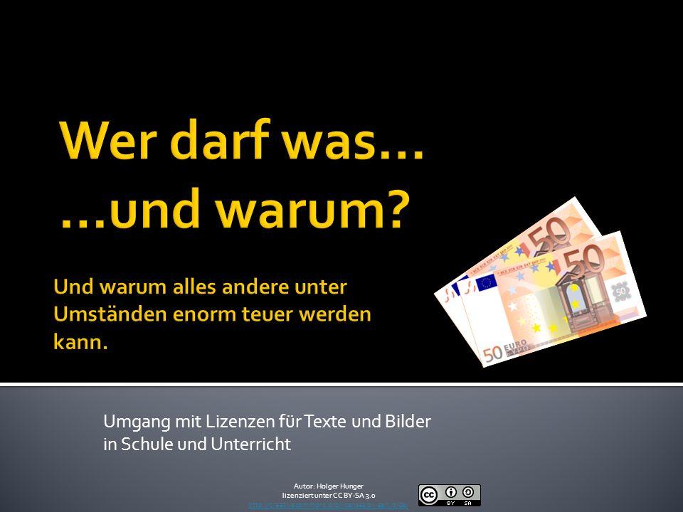 Umgang mit Lizenzen für Texte und Bilder in Schule und Unterricht Autor: Holger Hunger lizenziert unter CC BY-SA 3.0 http://creativecommons.org/licenses/by-sa/3.0/de/