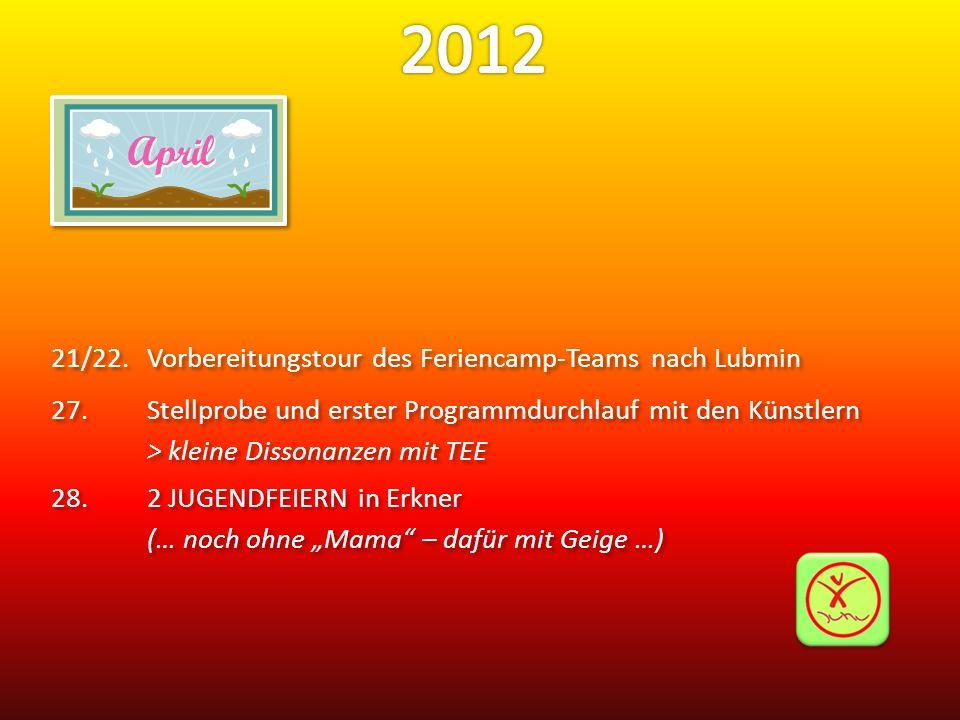 21/22.Vorbereitungstour des Feriencamp-Teams nach Lubmin 27.Stellprobe und erster Programmdurchlauf mit den Künstlern > kleine Dissonanzen mit TEE 28.