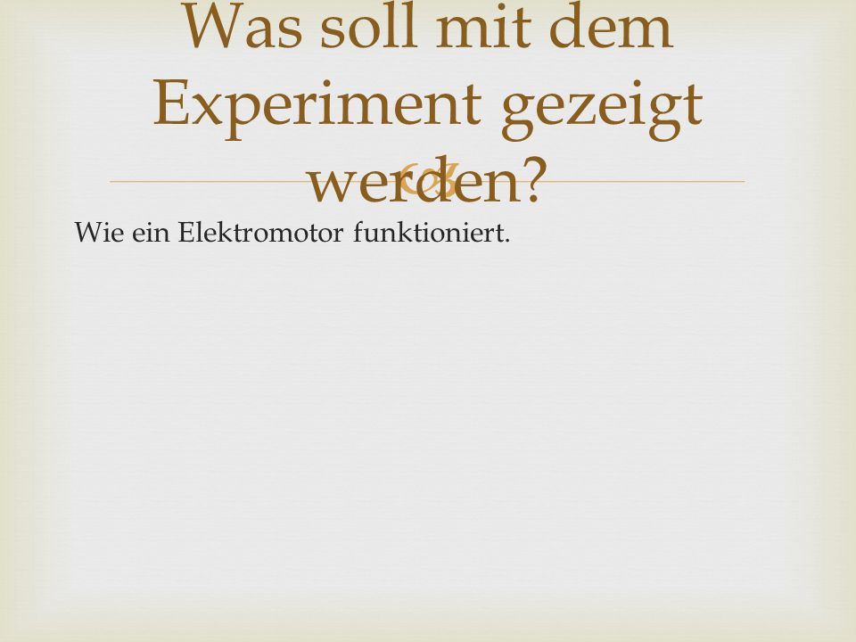 Wie ein Elektromotor funktioniert. Was soll mit dem Experiment gezeigt werden?