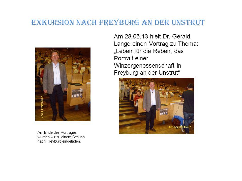 Exkursion nach Freyburg an der Unstrut Am Ende des Vortrages wurden wir zu einem Besuch nach Freyburg eingeladen. Am 28.05.13 hielt Dr. Gerald Lange e