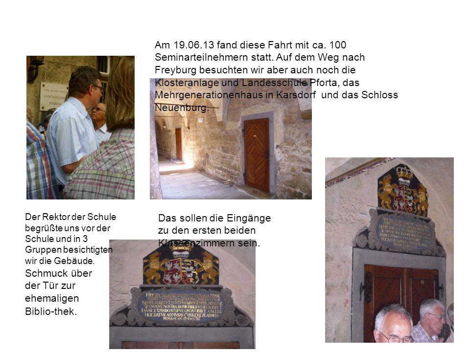 Am 19.06.13 fand diese Fahrt mit ca. 100 Seminarteilnehmern statt. Auf dem Weg nach Freyburg besuchten wir aber auch noch die Klosteranlage und Landes