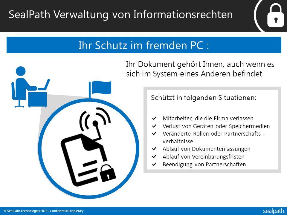 © SealPath Technologies 2013 - Confidential Propietary SealPath Verwaltung von Informationsrechten Ihr Schutz im fremden PC : Ihr Dokument gehört Ihne