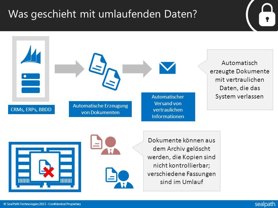 © SealPath Technologies 2013 - Confidential Propietary Was geschieht mit umlaufenden Daten? CRMs, ERPs, BBDD Automatische Erzeugung von Dokumenten Aut
