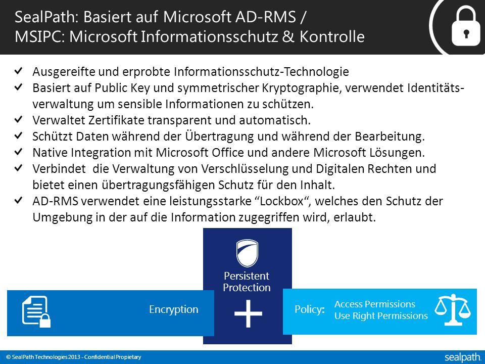 © SealPath Technologies 2013 - Confidential Propietary SealPath: Basiert auf Microsoft AD-RMS / MSIPC: Microsoft Informationsschutz & Kontrolle Persis