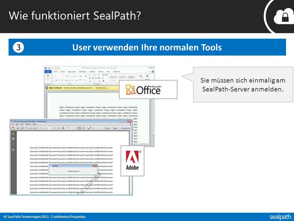 © SealPath Technologies 2013 - Confidential Propietary User verwenden Ihre normalen Tools Sie müssen sich einmalig am SealPath-Server anmelden. Wie fu