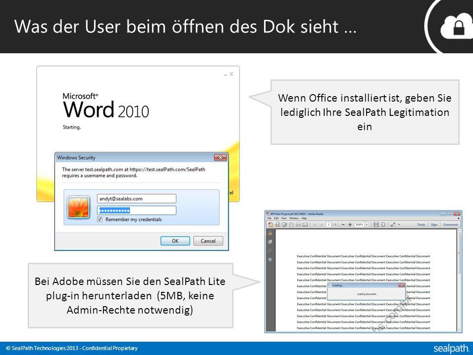 © SealPath Technologies 2013 - Confidential Propietary Was der User beim öffnen des Dok sieht … Wenn Office installiert ist, geben Sie lediglich Ihre