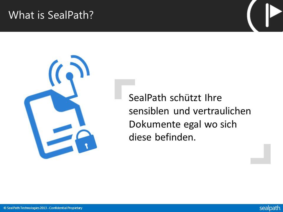 © SealPath Technologies 2013 - Confidential Propietary What is SealPath? SealPath schützt Ihre sensiblen und vertraulichen Dokumente egal wo sich dies
