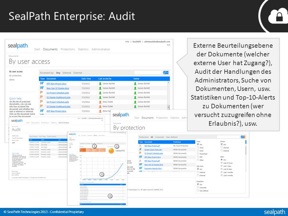 © SealPath Technologies 2013 - Confidential Propietary SealPath Enterprise: Audit Externe Beurteilungsebene der Dokumente (welcher externe User hat Zugang?), Audit der Handlungen des Administrators, Suche von Dokumenten, Usern, usw.