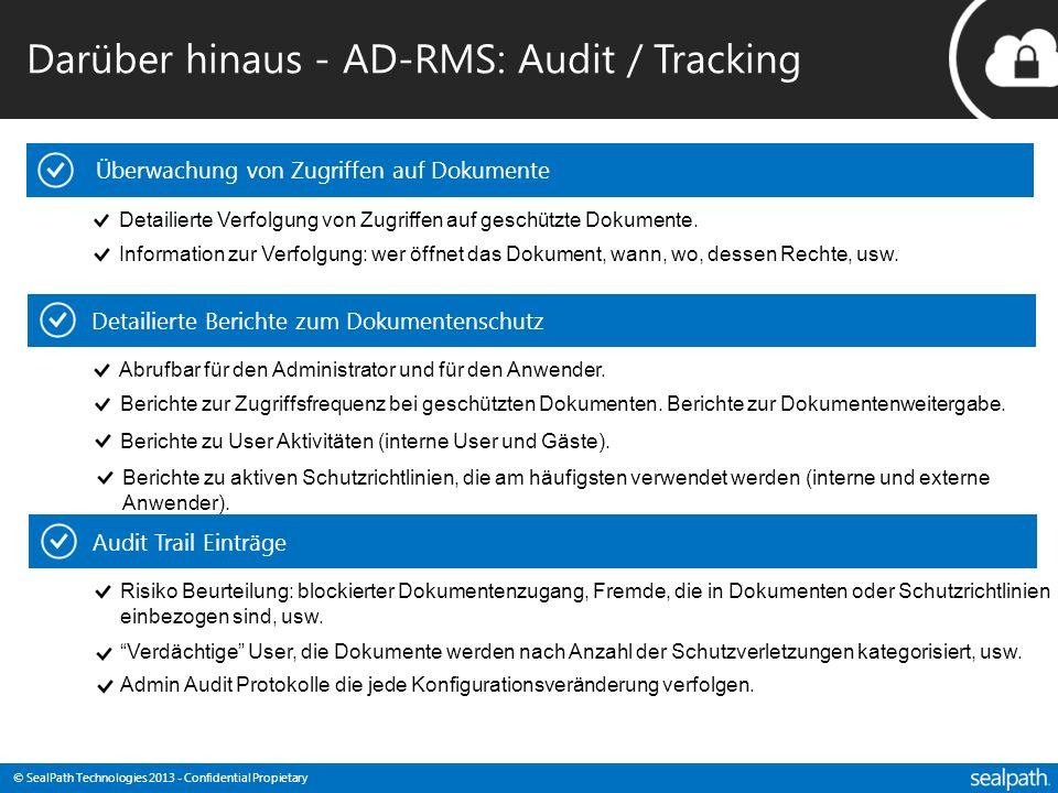© SealPath Technologies 2013 - Confidential Propietary Darüber hinaus - AD-RMS: Audit / Tracking Überwachung von Zugriffen auf Dokumente Detailierte V