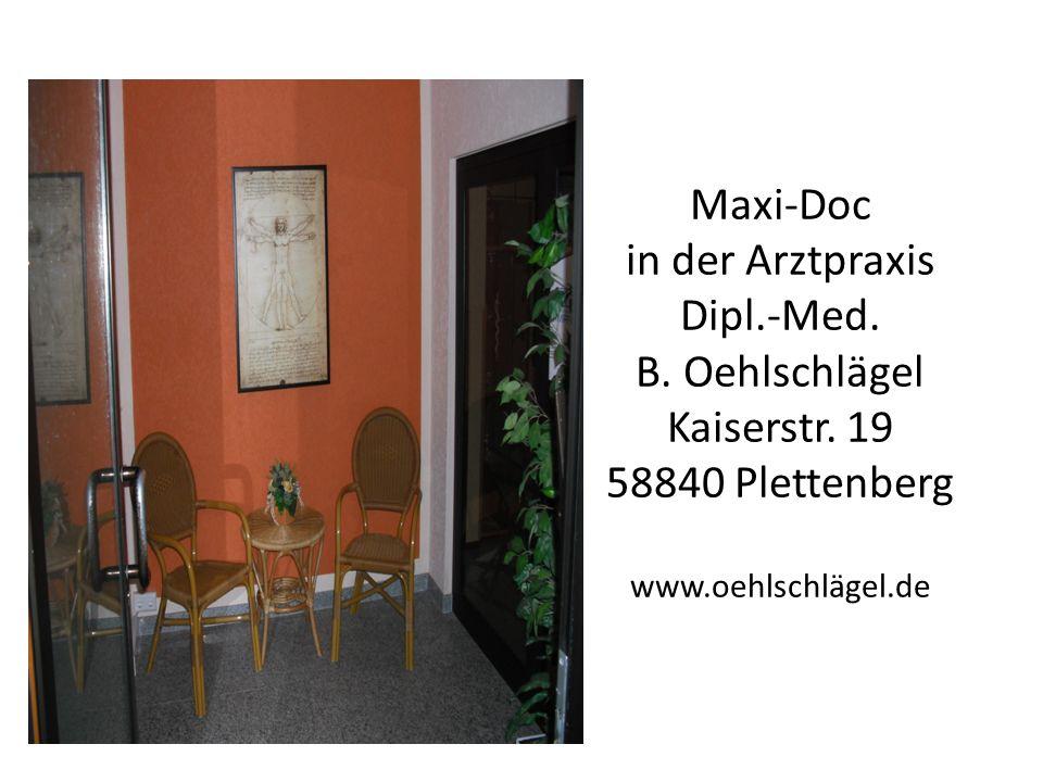 Maxi-Doc in der Arztpraxis Dipl.-Med. B. Oehlschlägel Kaiserstr. 19 58840 Plettenberg www.oehlschlägel.de