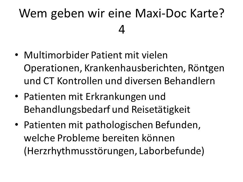 Wem geben wir eine Maxi-Doc Karte? 4 Multimorbider Patient mit vielen Operationen, Krankenhausberichten, Röntgen und CT Kontrollen und diversen Behand