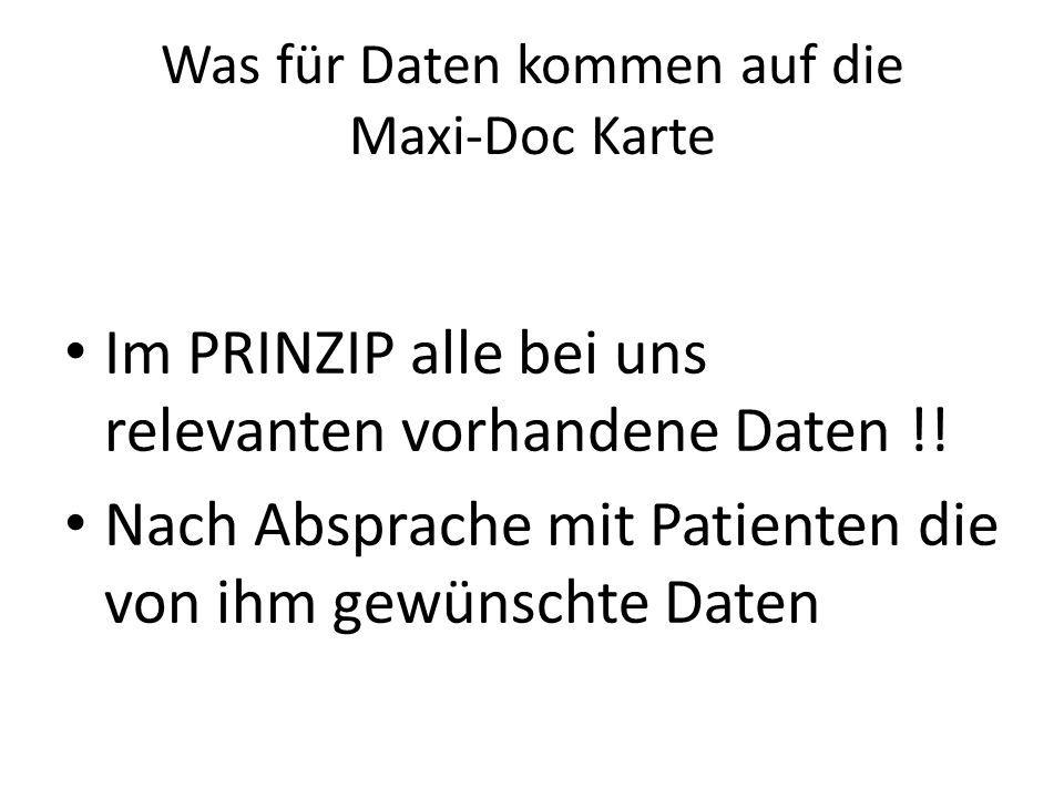 Was für Daten kommen auf die Maxi-Doc Karte Im PRINZIP alle bei uns relevanten vorhandene Daten !! Nach Absprache mit Patienten die von ihm gewünschte