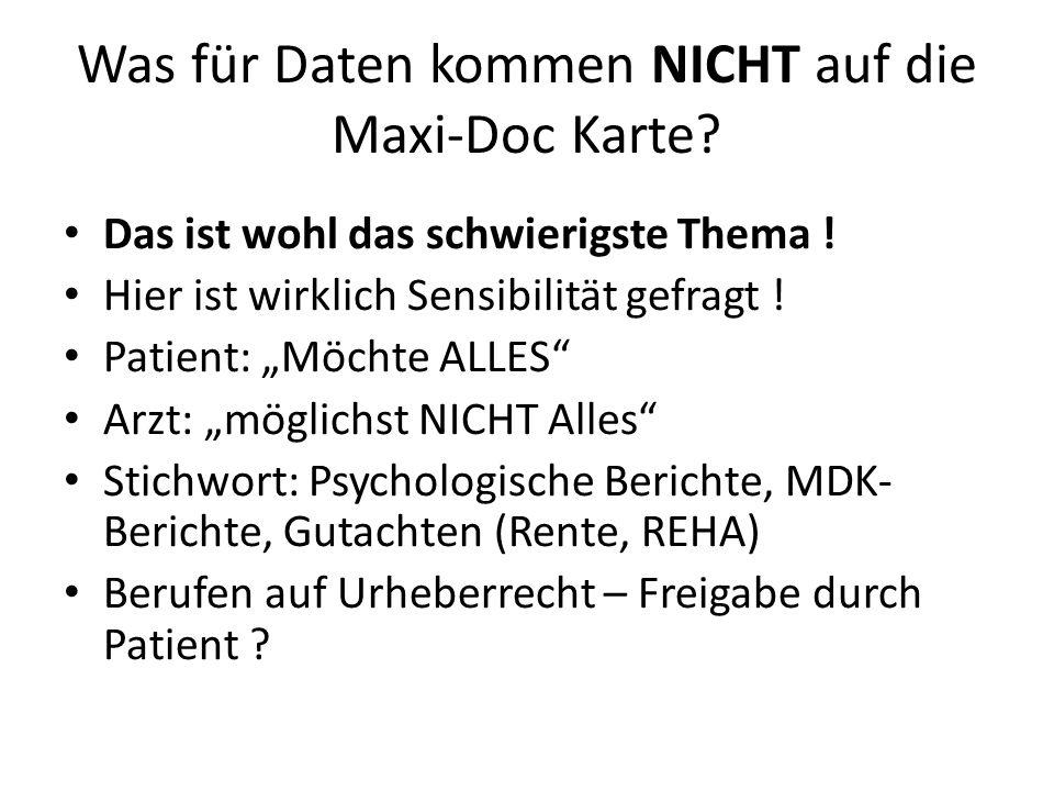Was für Daten kommen NICHT auf die Maxi-Doc Karte? Das ist wohl das schwierigste Thema ! Hier ist wirklich Sensibilität gefragt ! Patient: Möchte ALLE