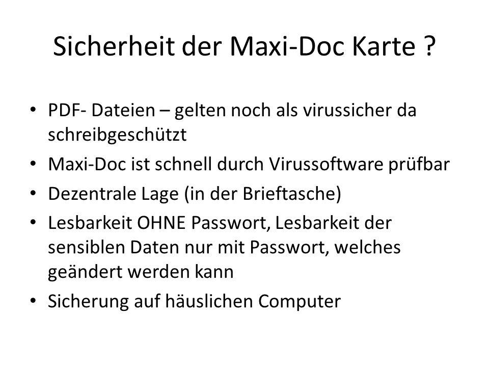 Sicherheit der Maxi-Doc Karte ? PDF- Dateien – gelten noch als virussicher da schreibgeschützt Maxi-Doc ist schnell durch Virussoftware prüfbar Dezent