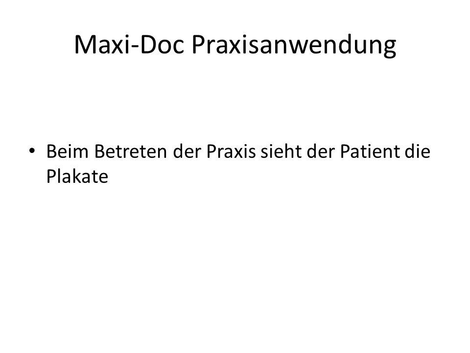 Maxi-Doc Praxisanwendung Beim Betreten der Praxis sieht der Patient die Plakate