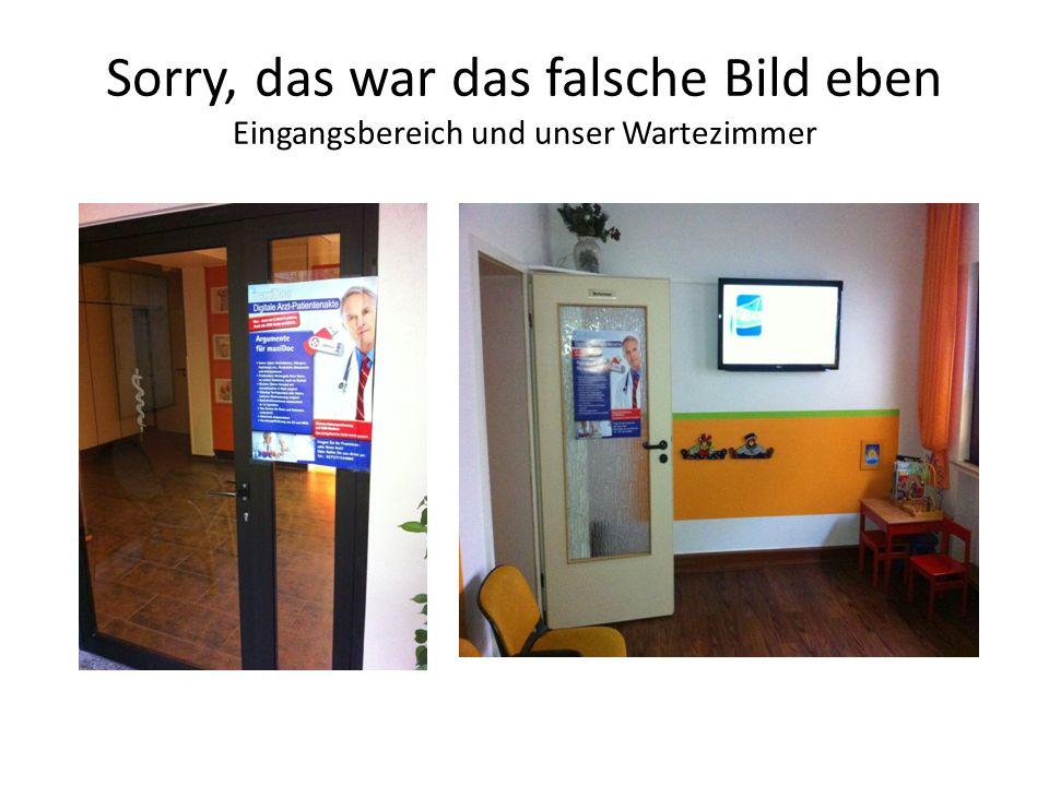 Sorry, das war das falsche Bild eben Eingangsbereich und unser Wartezimmer