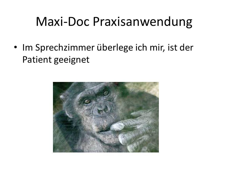 Maxi-Doc Praxisanwendung Im Sprechzimmer überlege ich mir, ist der Patient geeignet