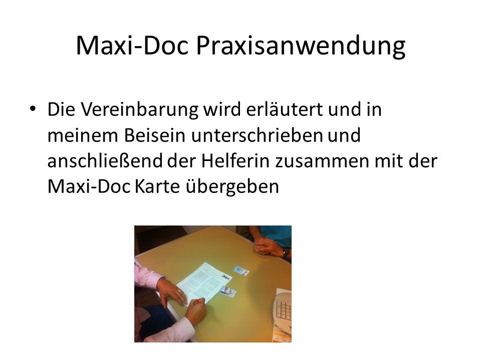 Maxi-Doc Praxisanwendung Die Vereinbarung wird erläutert und in meinem Beisein unterschrieben und anschließend der Helferin zusammen mit der Maxi-Doc Karte übergeben