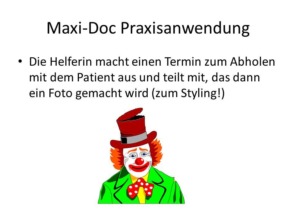 Maxi-Doc Praxisanwendung Die Helferin macht einen Termin zum Abholen mit dem Patient aus und teilt mit, das dann ein Foto gemacht wird (zum Styling!)