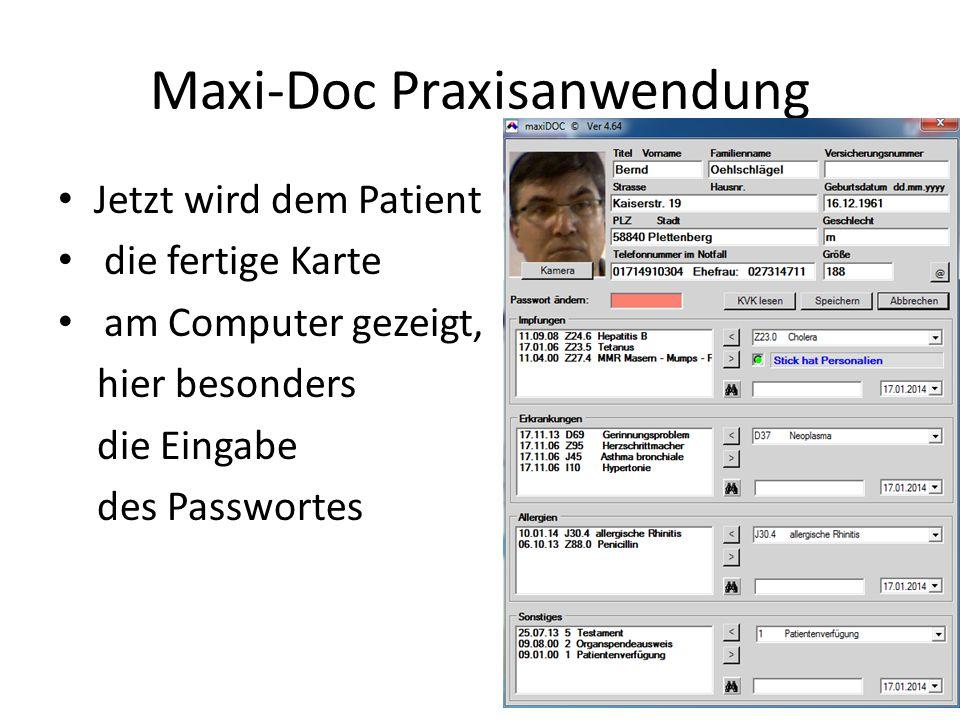 Maxi-Doc Praxisanwendung Jetzt wird dem Patient die fertige Karte am Computer gezeigt, hier besonders die Eingabe des Passwortes
