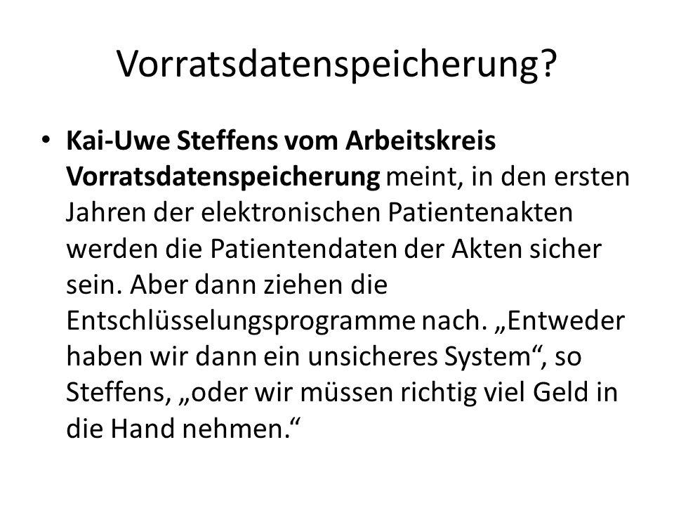 Vorratsdatenspeicherung? Kai-Uwe Steffens vom Arbeitskreis Vorratsdatenspeicherung meint, in den ersten Jahren der elektronischen Patientenakten werde