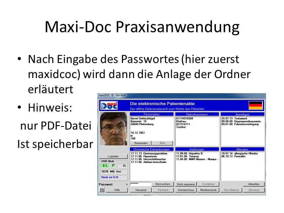 Maxi-Doc Praxisanwendung Nach Eingabe des Passwortes (hier zuerst maxidcoc) wird dann die Anlage der Ordner erläutert Hinweis: nur PDF-Datei Ist speicherbar