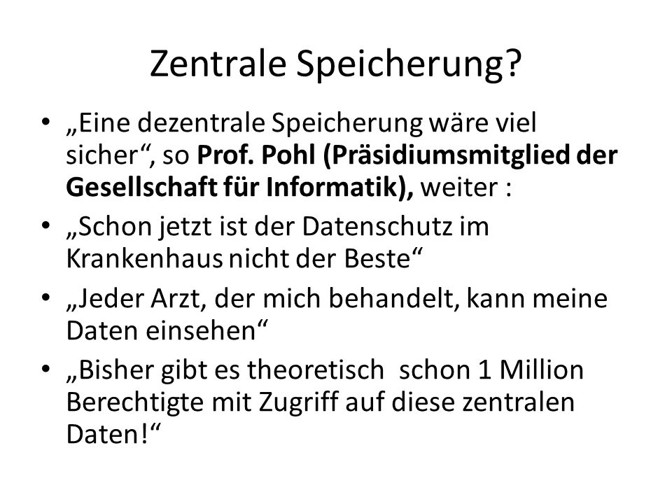 Zentrale Speicherung? Eine dezentrale Speicherung wäre viel sicher, so Prof. Pohl (Präsidiumsmitglied der Gesellschaft für Informatik), weiter : Schon