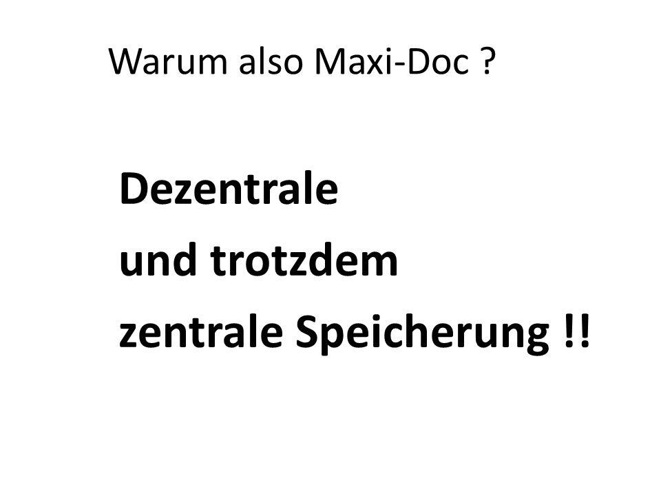 Warum also Maxi-Doc ? Dezentrale und trotzdem zentrale Speicherung !!